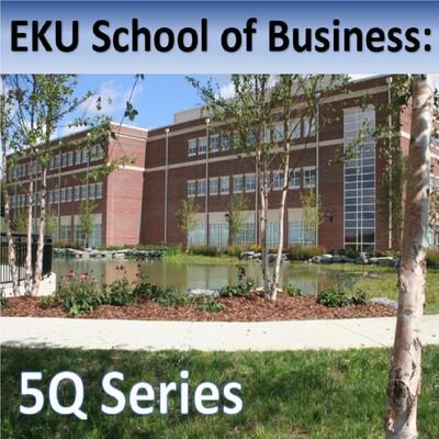 EKU School of Business: 5Q Series