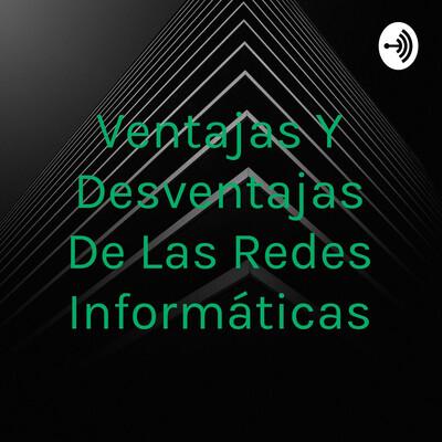 Ventajas Y Desventajas De Las Redes Informáticas