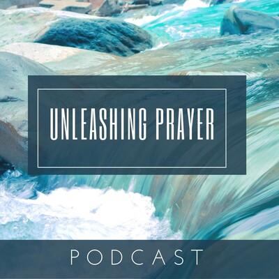 Unleashing Prayer