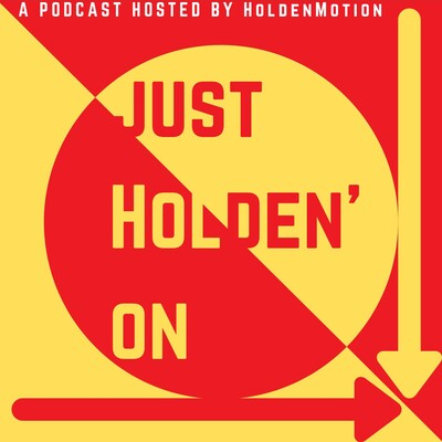 Just Holden' On