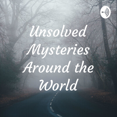 Unsolved Mysteries Around the World