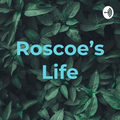 Roscoe's Life
