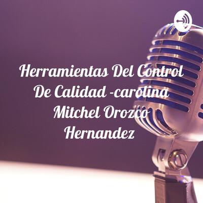 Herramientas Del Control De Calidad -carolina Mitchel Orozco Hernandez