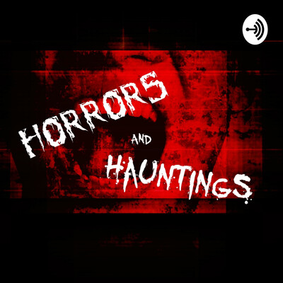 Horrors and Hauntings