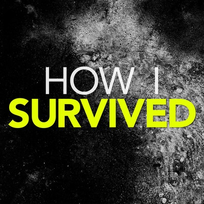 How I Survived