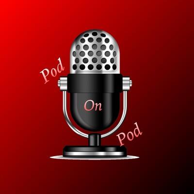 Pod on Pod: A Podcast About Podcasters