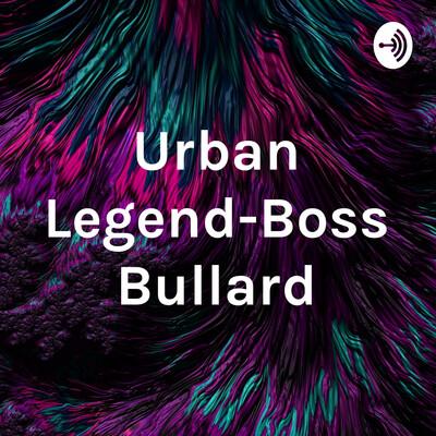 Urban Legend-Boss Bullard