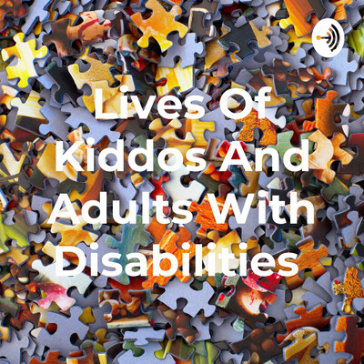 Lives Of Kiddos And Adults With Disabilities