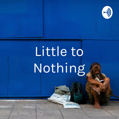 Little to Nothing: A podcast about poverty