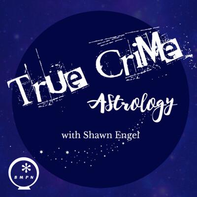 True Crime Astrology with Shawn Engel