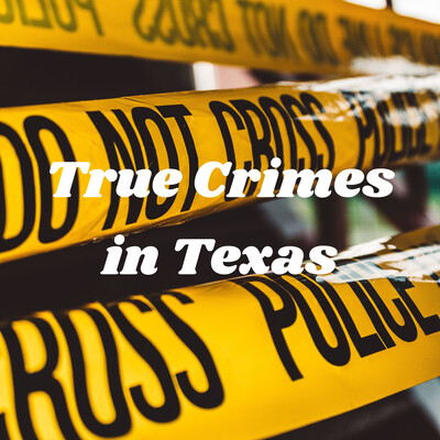 True Crimes in Texas - Unsolved & Solved