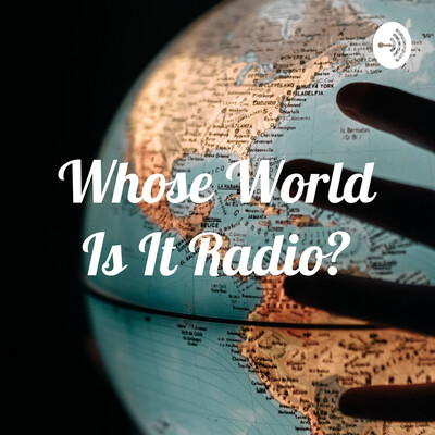 Whose World Is It Radio?