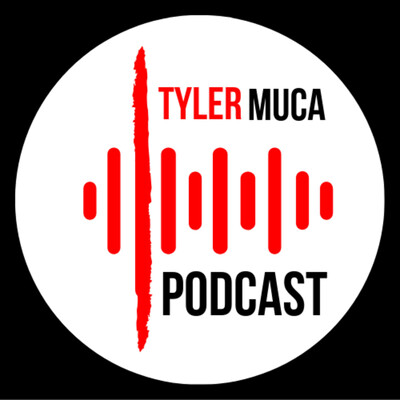 The Tyler Muca Podcast