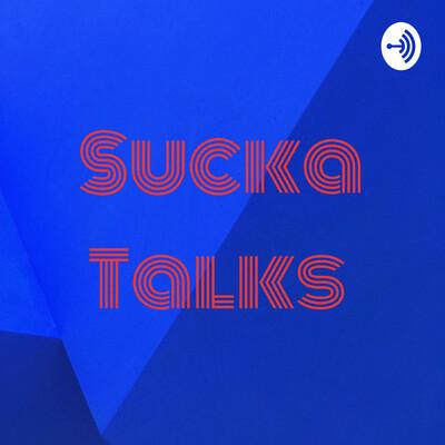 Sucka Talks