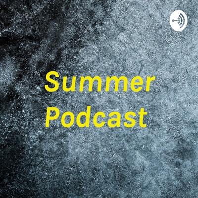 Summer Podcast