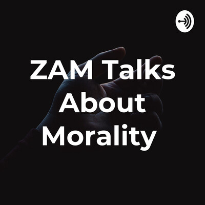 ZAM Talks About Morality