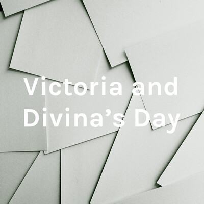 Victoria and Divina's Day