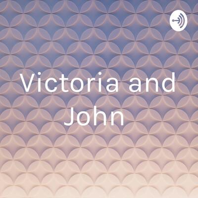 Victoria and John