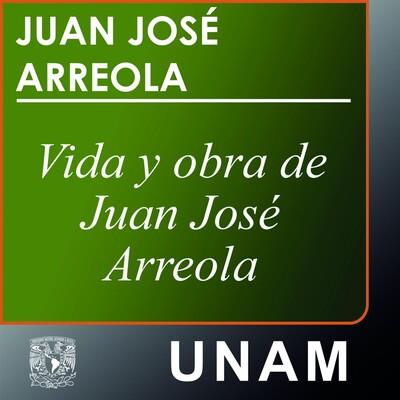 Vida y obra de Juan José Arreola