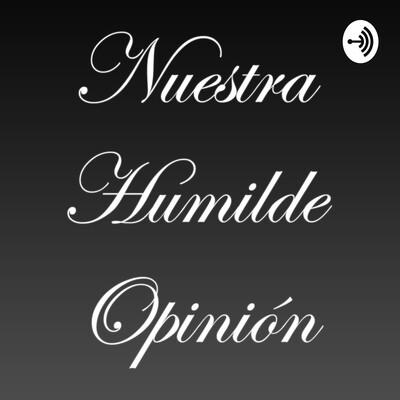 Nuestra Humilde Opinión