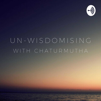 Un-Wisdomising with Chaturmutha
