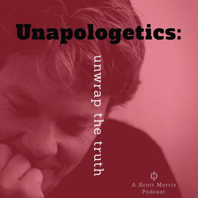 Unapologetics: Unwrap the Truth—Scott M. Morris