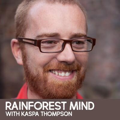 Rainforest Mind with Kaspa Thompson
