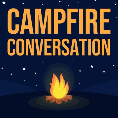 Campfire Conversation