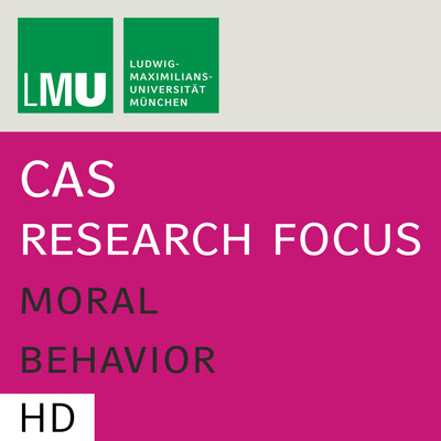 Center for Advanced Studies (CAS) Research Focus Moral Behavior (LMU) - HD