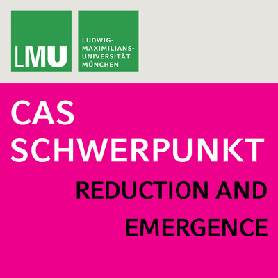 Center for Advanced Studies (CAS) Research Focus Reduction and Emergence (LMU)