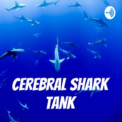 Cerebral Shark Tank
