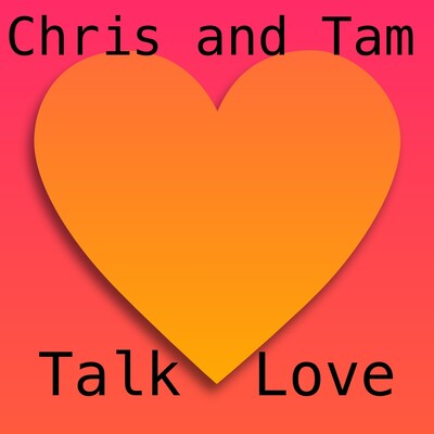 Chris and Tam Talk Love