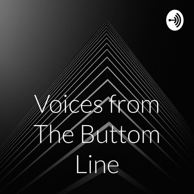 Voices from The Buttom Line