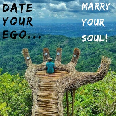 Date Your Ego, Marry Your Soul