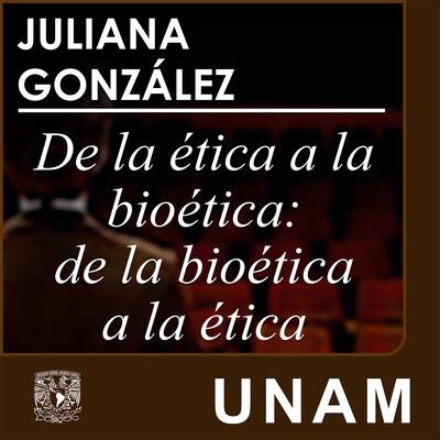 De la ética a la bioética: de la bioética a la ética