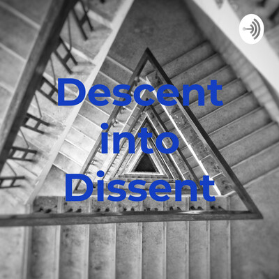 Descent into Dissent