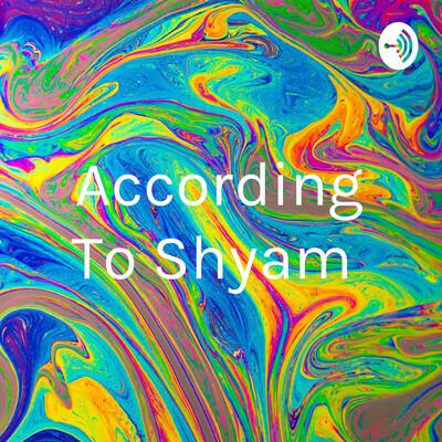 According To Shyam