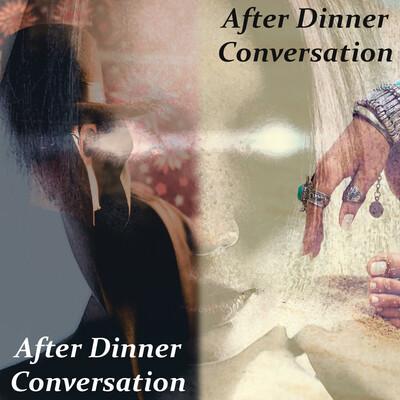 After Dinner Conversation