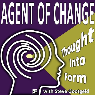 Agent of Change: Thought Into Form