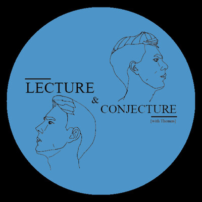 Lecture & Conjecture