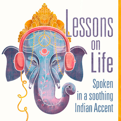 Lessons On Life Spoken In A Soothing Indian Accent