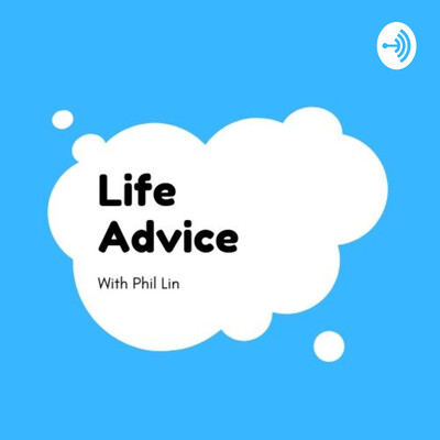 Life Advice With Phil Lin