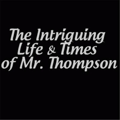 Life and Times of Mr. Thompson