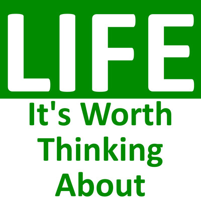 Life: It's Worth Thinking About