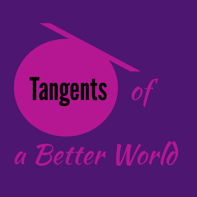 Tangents of a Better World