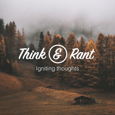 Think and Rant