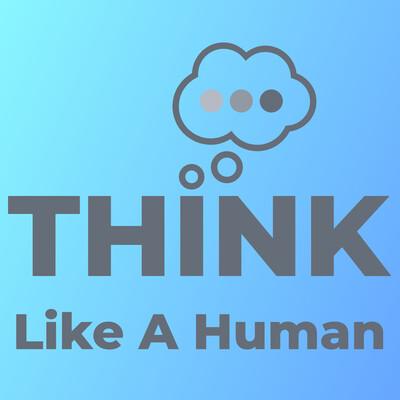 Think Like A Human
