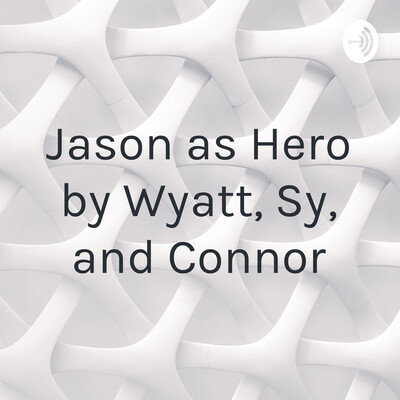 Jason as Hero by Wyatt, Sy, and Connor