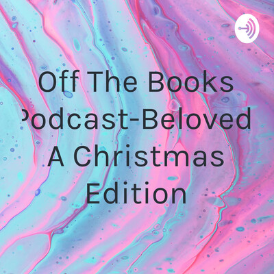 Off The Books Podcast-Beloved, A Christmas Edition