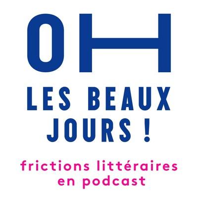 Oh les beaux jours ! Frictions littéraires en podcast